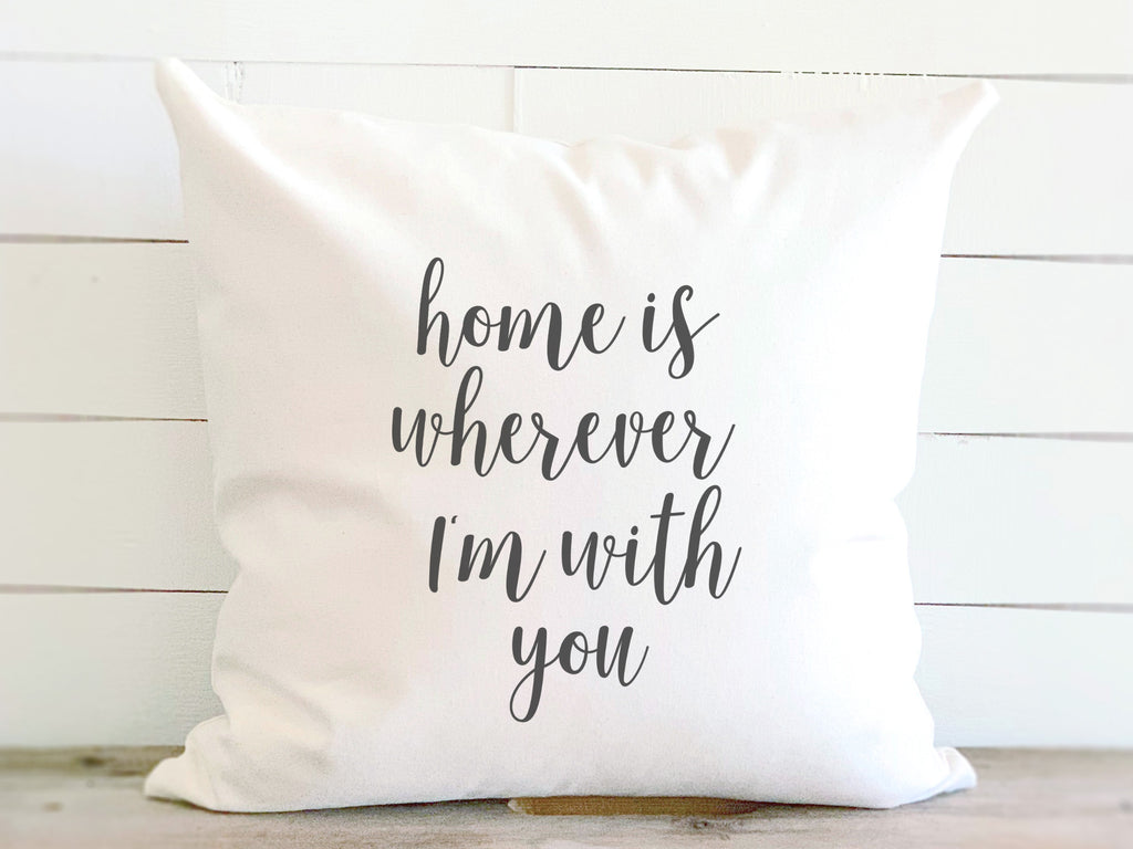 Home is Wherever I'm With You Quote Pillow