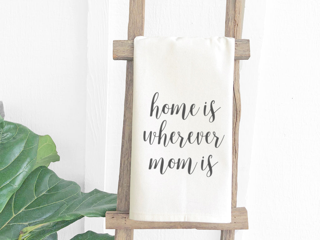 Home Is Wherever Mom Is Tea Towel