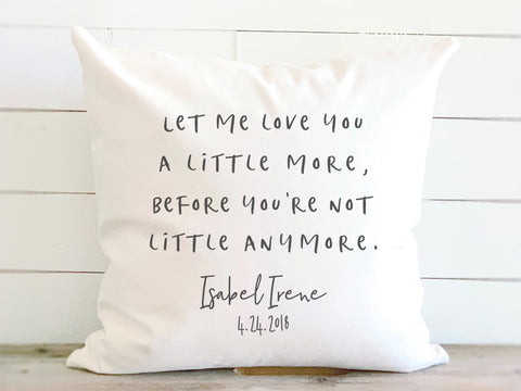 Personalized Let Me Love You A Little More Baby Quote Pillow