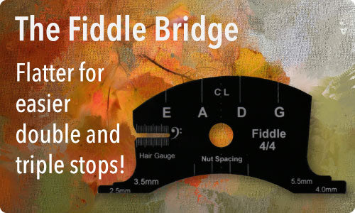 The fiddle bridge makes it easier to play double and triple stops.