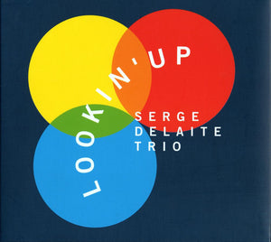 LOOKIN' UP - SERGE DELAITE TRIO