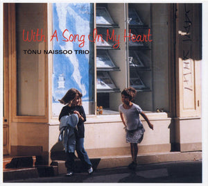 WITH A SONG IN MY HEART - TONU NAISSOO TRIO