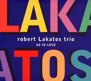 SO IN LOVE - ROBERT LAKATOS TRIO
