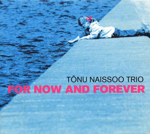 FOR NOW AND FOREVER - TONU NAISSOO TRIO
