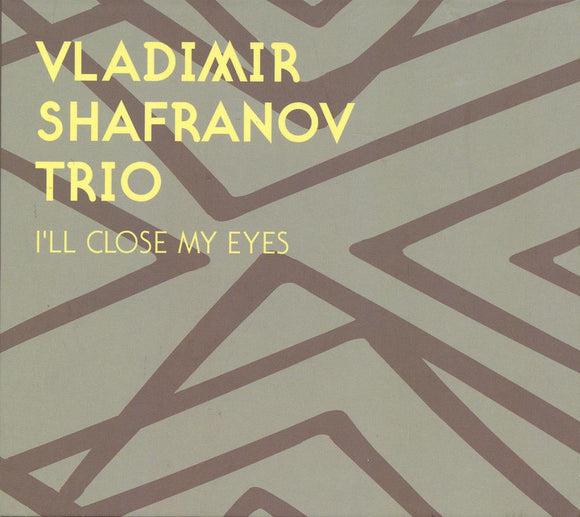I'LL CLOSE MY EYES - VLADIMIR SHAFRANOV TRIO
