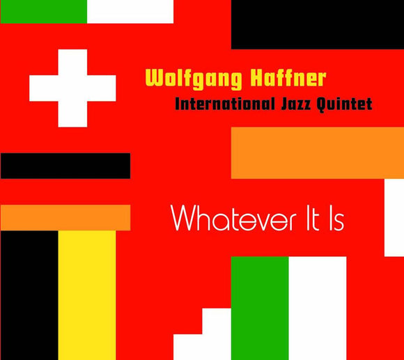 WHATEVER IT IS - WOLFGANG HAFFNER INTERNATIONAL JAZZ QUINTET