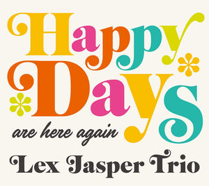 HAPPY DAYS (are here again) - LEX JASPER TRIO