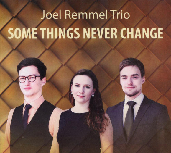 SOME THINGS NEVER CHANGE - JOEL REMMEL TRIO