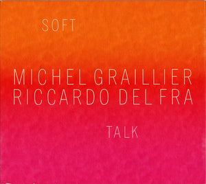 SOFT TALK - MICHEL GRAILLIER, RICCARDO DEL FRA