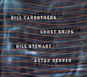 GHOST SHIPS - BILL CARROTHERS TRIO