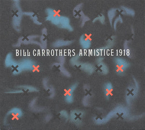 ARMISTICE 1918 - BILL CARROTHERS