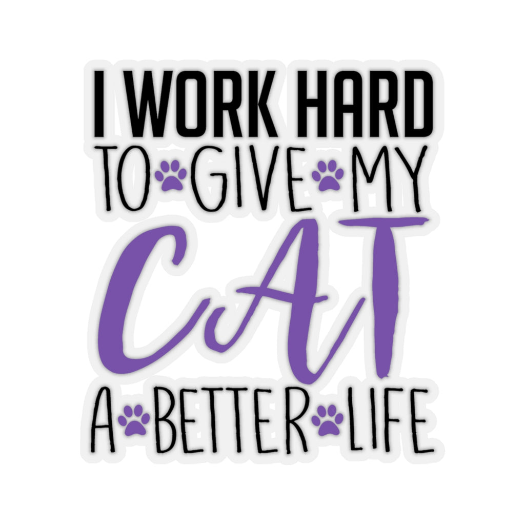 I Work Hard To GIve My Cat a better Life Sticker