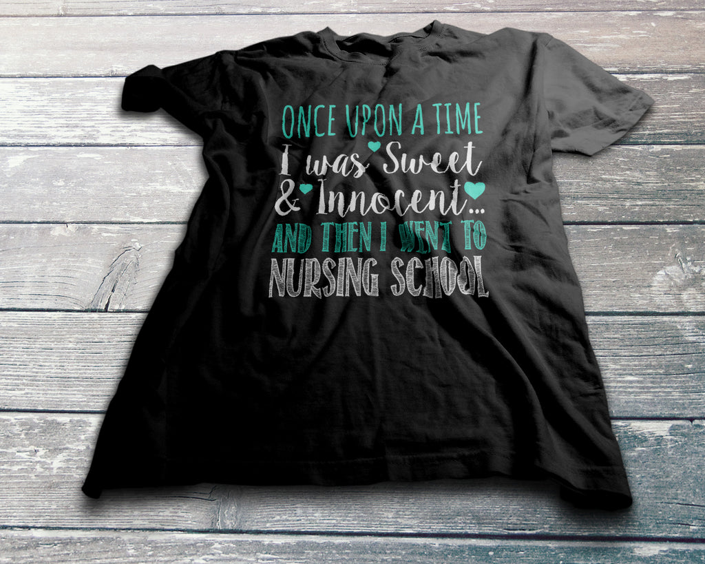 Nursing School Shirt, Funny Nurse Quote Tee, Gift for Nursing Students, Once Upon a Time I Was Sweet And Innocent...