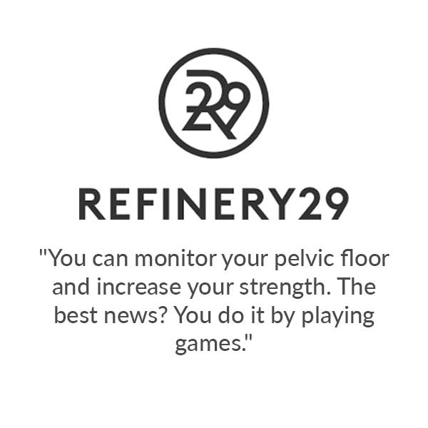 "Refinery 29: ""You can monitor your pelvic floor and increase your strength. The best news? You do it by playing games""."