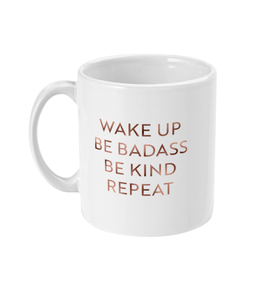 Wake Up Be Badass, Be Kind Repeat Mug