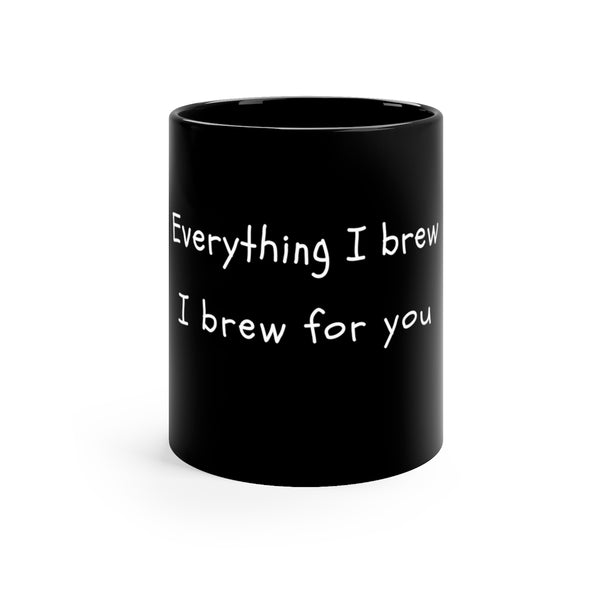 I brew for you - Black mug 11oz - MyCoffeeBrew