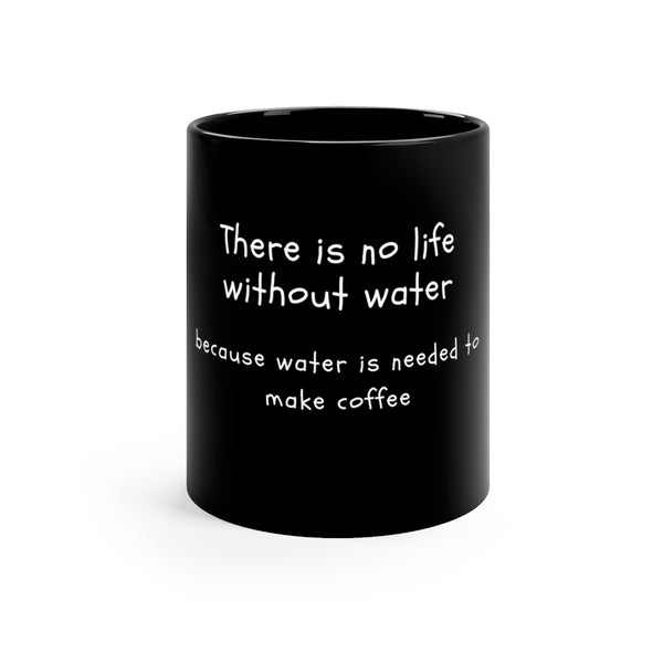 No life without water - Black mug 11oz - MyCoffeeBrew