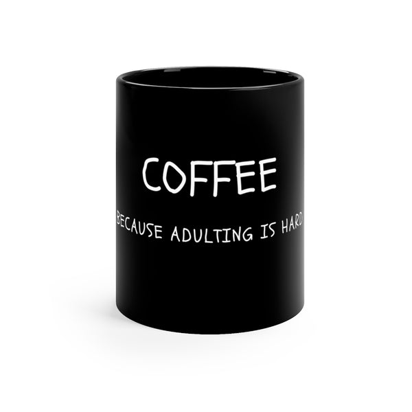 Adulting is hard - Black mug 11oz - MyCoffeeBrew
