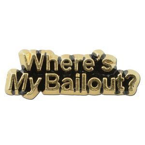 Where's My Bailout? Lapel Pin