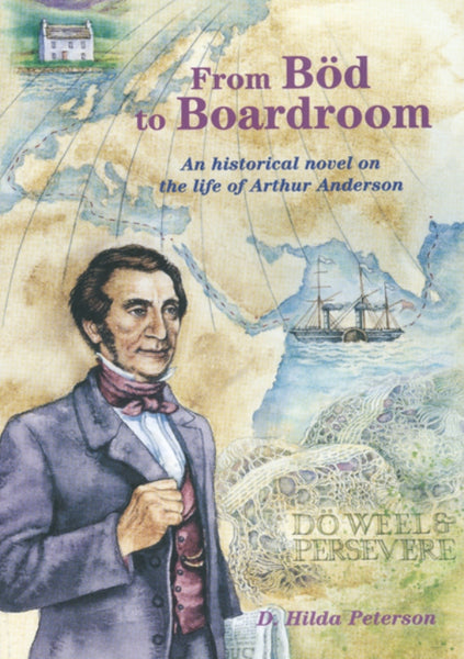 From Böd to Boardroom An historical novel on the life of Arthur Anderson