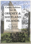 County Folklore Vol. III Orkney and Shetland Islands