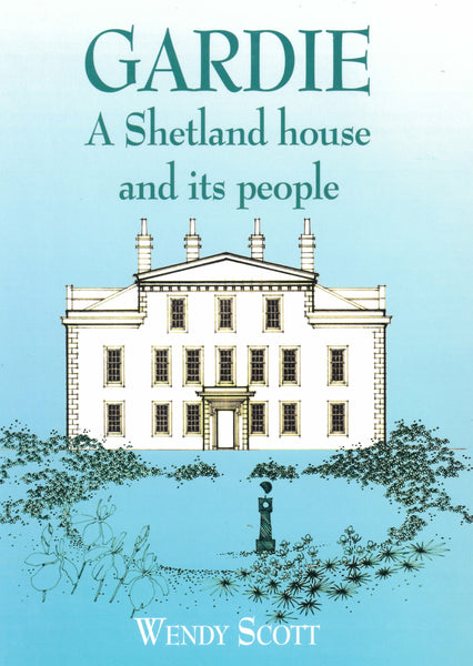 Gardie:  A Shetland House and its People