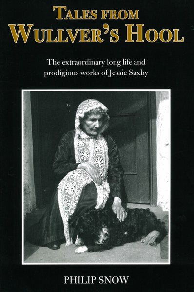 Tales From Wullver's Hool: The extraordinary long life and prodigious works of Jessie Saxby