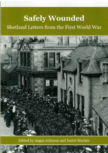 Safely Wounded - Shetland Letters from the First World War