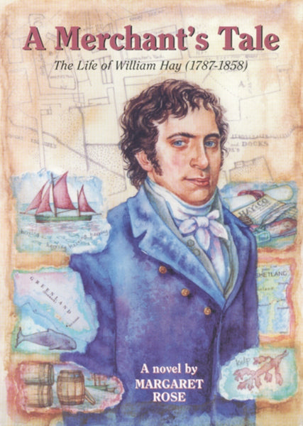 A Merchant's Tale The Life of William Hay (1787-1858)