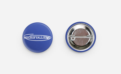 #sickofyallsh*t button (s)