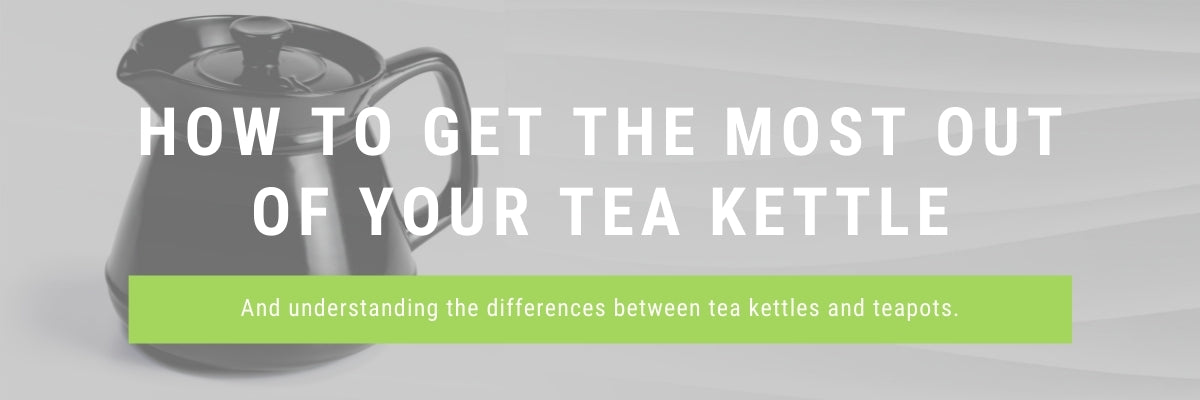 Xtrema | understanding the differences between a tea kettle and a teapot