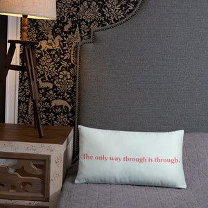 The only way through is through. Decorative Pillow