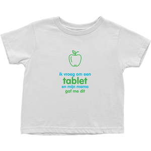 I asked for a Tablet Toddler T-Shirts (Dutch)