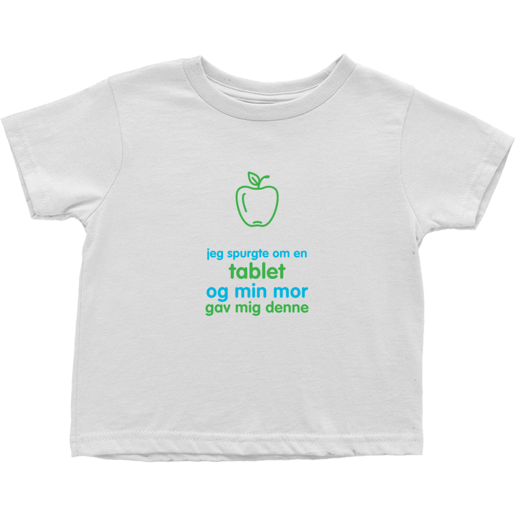 I asked for a Tablet Toddler T-Shirts (Danish)