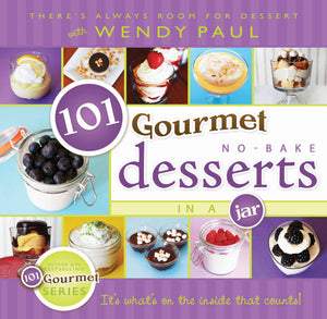 101 Gourmet No-Bake Desserts in a Jar - Hardcover - Wendy Paul
