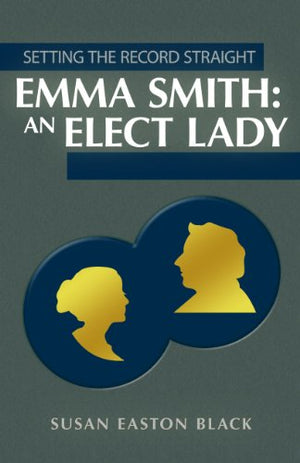 Emma Smith an Elect Lady - Setting the Record Straight