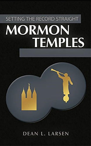 Mormon Temples - Setting the Record Straight