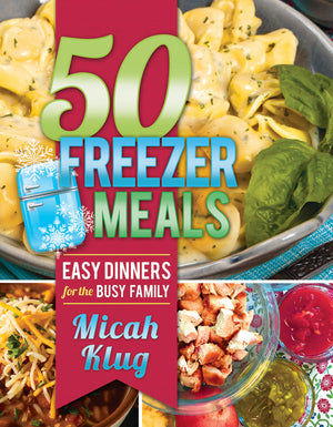 50 Freezer Meals: Easy Dinners for the Busy Family - Paperback