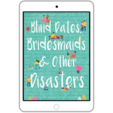 Blind Dates, Bridesmaids, and Other Disasters (ebook) w/ Exclusive Author Interview