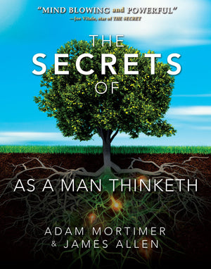 Secrets of As A Man Thinketh, The