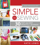 Simple Sewing: 30 Fast and Easy Projects for Beginners - Paperback