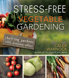 Stress-Free Vegetable Gardening: Thriving Gardens with Minimal Effort - Paperback