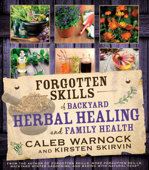 Forgotten Skills of Backyard Herbal Healing and Family Health - Paperback