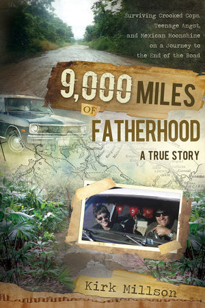 9,000 Miles of Fatherhood: Survive the Journey to the End of the Road