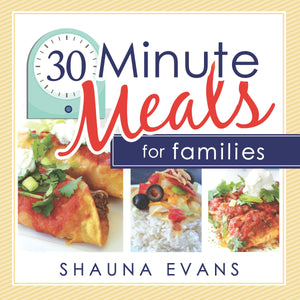 30 Minute Meals for Families - Shauna Evans