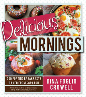 Delicious Mornings: Comforting Breakfasts Baked from Scratch - Paperback