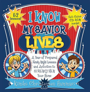 I Know My Savior Lives: A Year of Prepared Family Night Lessons and Activities to Strengthen Your Home with CD