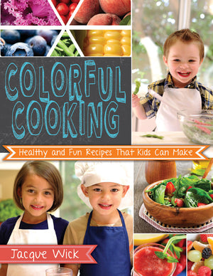 Colorful Cooking: Healthy and Fun Recipes that Kids Can Make - Paperback