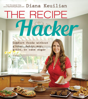 The Recipe Hacker: Comfort Foods without Gluten, Dairy, Soy, Grain, or Cane Sugar - Paperback