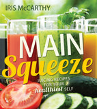 Main Squeeze: Juicing Recipes for Your Healthiest Self - Paperback